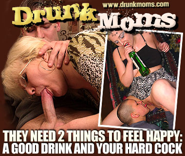 They need 2 things to feel happy: a good drink and your hard cock