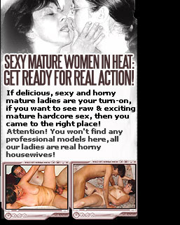 Sexy mature women in heat: Get ready for real action!