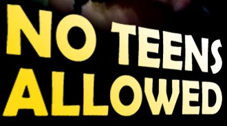 No teens allowed, only matures