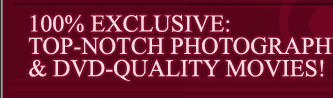100% exclusive: top-notch photography & DVD-quality movies!