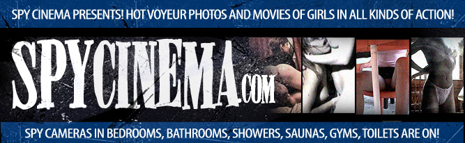 Spy cinema presents! Hot voyeur photos and movies of girls in all kinds of voyeur action!
