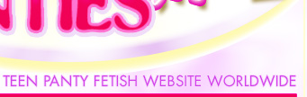 #1 Teen panty fetish website worldwide