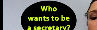 Who wants to be a secretary?